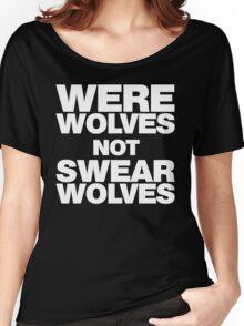 Werewolves, not Swearwolves Women's Relaxed Fit T-Shirt
