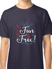 It's Fun to Be Free Classic T-Shirt