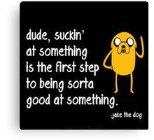 Jake the Dog's Great Saying - AdventureTime! Canvas Print