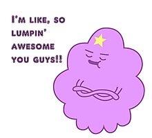 I'm Like, So Lumpin' Awesome You Guys - LSP - AdventureTime! Photographic Print