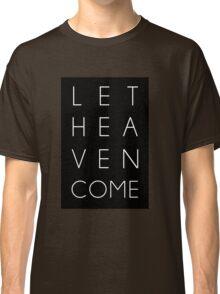 Let Heaven Come Classic T-Shirt