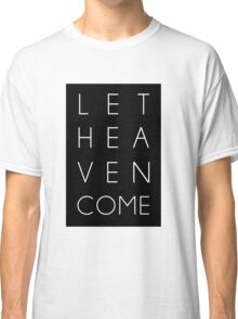 Let Heaven Come Classic T-Shirt