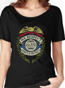 Respect to Those Who Serve & Protect - Law Enforcement Lives Matter - All Lives Matter - Police Appreciation - Blue Lives Matter Women's Relaxed Fit T-Shirt
