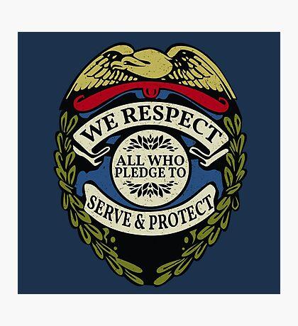 Respect to Those Who Serve & Protect - Law Enforcement Lives Matter - All Lives Matter - Police Appreciation - Blue Lives Matter Photographic Print
