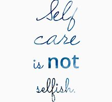 Self Care is NOT Selfish Unisex T-Shirt