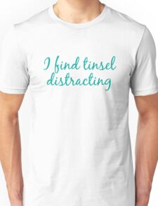I find tinsel distracting Unisex T-Shirt