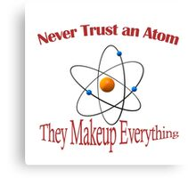 Never trust an atom. They make up everything  Canvas Print