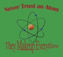 Never trust an atom. They make up everything  One Piece - Short Sleeve
