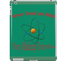 Never trust an atom. They make up everything  iPad Case/Skin