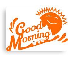 Good Morning! (Orange Juice edition) Canvas Print