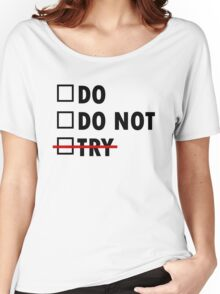Do or Do Not Women's Relaxed Fit T-Shirt