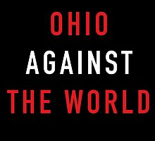 Ohio Against the World - Ohio State Colors by SenorRickyBobby