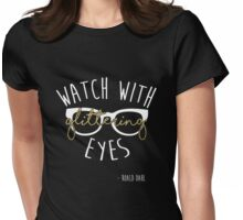 """Watch with glittering eyes"" Roald Dahl Quote Womens Fitted T-Shirt"