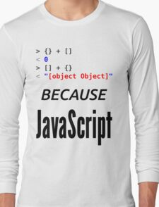 wat BECAUSE JavaScript - Funny Design for Web Developers Long Sleeve T-Shirt
