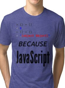 wat BECAUSE JavaScript - Funny Design for Web Developers Tri-blend T-Shirt