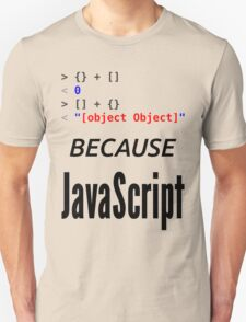 wat BECAUSE JavaScript - Funny Design for Web Developers Unisex T-Shirt