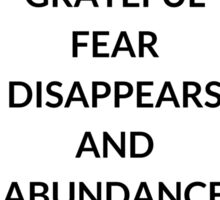 TONY ROBBINS QUOTE: WHEN  YOU ARE GRATEFUL  FEAR DISAPPEARS  AND ABUNDANCE APPEARS Sticker