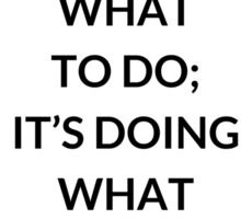TONY ROBBINS QUOTE: IT'S NOT KNOWING WHAT  TO DO;  IT'S DOING WHAT  YOU KNOW Sticker
