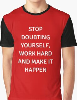 STOP DOUBTING YOURSELF, WORK HARD AND MAKE IT HAPPEN Graphic T-Shirt