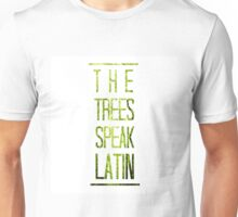 The trees speak latin. Unisex T-Shirt
