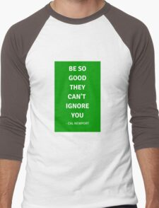 BE SO GOOD THEY CAN'T  IGNORE YOU Men's Baseball ¾ T-Shirt