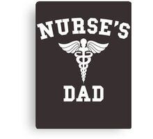 Nurse's Dad Canvas Print