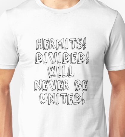 HERMITS! DIVIDED! WILL NEVER BE UNITED! Unisex T-Shirt