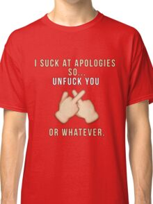 I suck at apologies - Unfuck You Classic T-Shirt