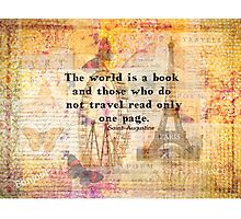 St. Augustine travels quote the world is a book and those who do not travel Photographic Print