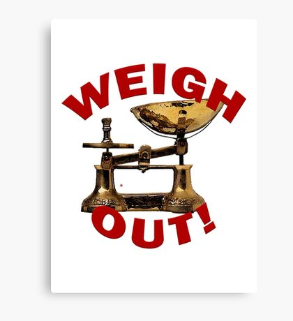 Weigh Out Of Sight Canvas Print