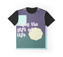 enjoy the gift of life Graphic T-Shirt