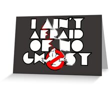 Ghostbusters - I Ain't Afraid Of No Ghost Greeting Card