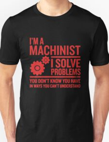 I'M A MACHINIST I SOLVE PROBLEMS T-Shirt