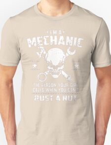 I'm A Mechanic The Person Your Girl Calls When You Can't  Bust A Nut - T-shirts & Hoodies T-Shirt