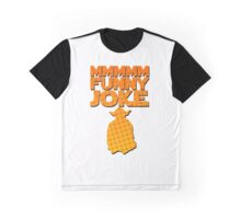 MMMM. FUNNYYYY... JOKE! Graphic T-Shirt