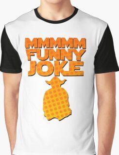 MMMM. FUNNYYYY... JOKE! Graphic T-Shirt