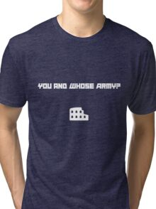 You and Whose Army? Tri-blend T-Shirt