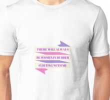 There Will Always Be Women In Rubber Flirting With Me Unisex T-Shirt