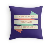 In New York You Can Be A New Man Throw Pillow