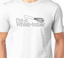 I'm a Whisk-taker Unisex T-Shirt