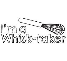 I'm a Whisk-taker Photographic Print