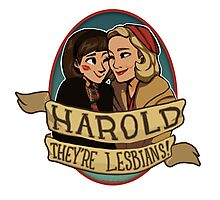 Harold, they're lesbians! Photographic Print