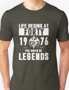 LIFE BEGINS AT FORTY 1976 THE BIRTH OF LEGENDS T-Shirt