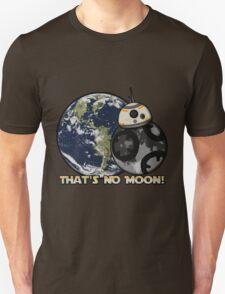 That's No Moon! T-Shirt
