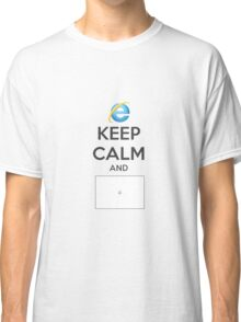 Keep calm and IE Classic T-Shirt