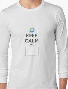 Keep calm and IE Long Sleeve T-Shirt