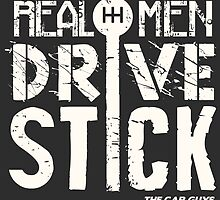 Real Men Drive Stick The car guys by komangpuja