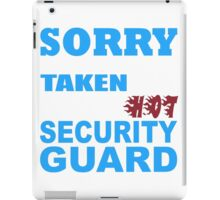 Sorry This Girl Is Already Taken By A Smokin' Hot Security Guard - Tshirts & Hoodies iPad Case/Skin
