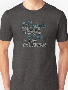 PHONE DOWN, I AM TALKING T-Shirt