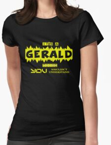 it is GERALD thing... Womens Fitted T-Shirt